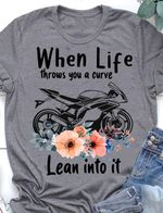 When life throws you a curve motorbike lean into it tshirt