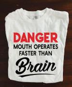 Danger mouth operates faster than brain tshirt