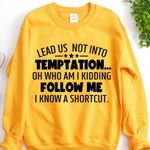 Lead us not into temptation oh who am i kidding follow me i know a shorcut sweater