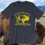 It's so fluppy i'm gonna die tshirt
