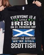 Everyone is a little irish on saint patrick's day except the scottish we're still scottish shamrock shirt
