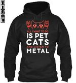 All I want to do is Pet cats and listen to metal Cat metal rock shirt