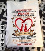 I Promised You My Whole Life And As You Rest In Peace Ill Remain Your Wife With A Love That Will Never Cease Be With My Husband And My Best Friend Love T-Shirt