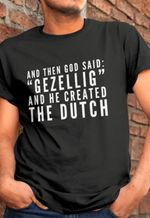 And Then God Said Gezellig And He Created The Dutch T-Shirt