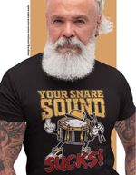 Your Snare Sound Sucks Music T-Shirt