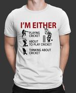 Im Either Playing Cricket About To Play Cricket Thinking About Cricket Sport T-Shirt