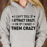 You Cant Tell If I Attract Crazy Or If I Make Them Crazy Hoodie