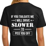 If You Tailgate Me I Will Drive Slower Tshirt