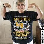 Any Woman Can Be A Mother But It Takes A Badass Mom To Raise A Trucker T-Shirt