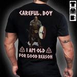 Careful Boy I Am Old For Good Reason Veteran T-Shirt
