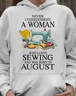 Never Understimate An Old Lady Who Loves Sewing And Was Born In August Hoodie