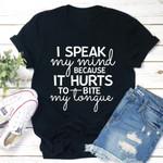 I Speak My Mind Because It Hurts To Bite My Longue Tshirt