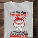 Cat At My Age Ive Seen It All Done It All Heard It All I Just Cant Remember It All Shirt