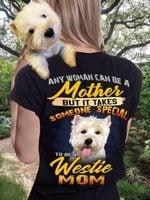 Any Woman Can Be A Mother But It Takes Someone Special To Be A Westie Mom Shirt