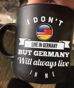 I Dont Live In Germany But Germany Will Always Live In Me Mug