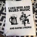 I Like Beer And Blues Music And Maybe 3 People Tshirt