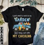 I just want to work in my garden and hang out with my chickens t-shirt