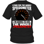 Racer i paid for the whole speedometer i'm going to use the whole speedometer shirt