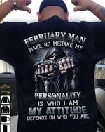 February man make no mistakes my personality is who I am my attitude depends on who you are t-shirt