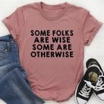 Some folks are wise some are otherwise tshirt