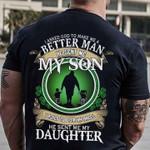 I asked god make me better man he sent me my son asked god for angel he sent my daughter st patrick's day shamrock shirt