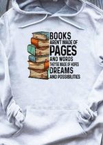 Books aren't made of pages and words they're made of hopes dreams and possibilities hoodie