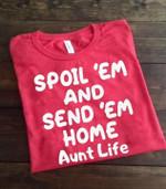 Spoil em and send em home aunt life shirt