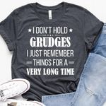 I don't hold grudges just remember things for a very long time tshirt