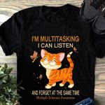 I'm multitasking I can listen and forget at the same time multiple sclerosis prevention cat t-shirt
