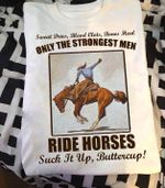 Only the strongest men ride horses tshirt