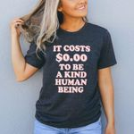 It costs $0.00 a kind of human being tshirt