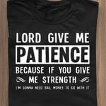 Lord give me patience because if you gave me strength tshirt