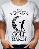 Never underesimate a woman who loves golf and was born in march t-shirt
