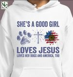 She's a good girl loves jesus loves her dogs and america too god hoodie