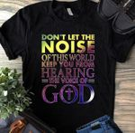 Don't let the noise of this world keep you from hearing the voice of god shirt