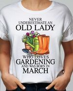 Never underestimate an old lady who loves gardening and was born in march t-shirt