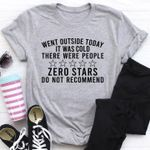 Went outside today it was cold there were people zero stars do not recommend tshirt