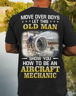 Move over boys let this old man show you how to be an aircraft mechanic t-shirt