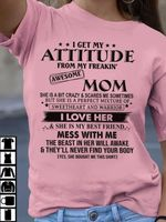 I get my attitude from my freakin awesome mom i love her tshirt