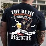 The devil whispered i'm coming for you i whispered back bring beer tshirt