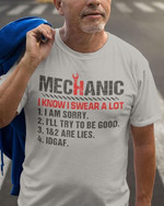Mechanic i know i swear a lot 1 i am sorry 2 i'll try to be good 1 and 2 are lies idgaf shirt