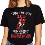 Chicken yeah i've got ocd old cranky and dangerous shirt