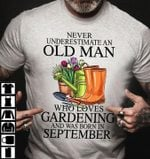 Never underestimate and old man who loves gardening and was born in september t-shirt
