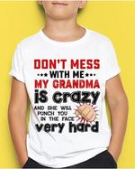 Don't mess with me my grandma is crazy and she willhit you in the face very hard tshirt