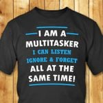 I am a multitasker can listen ignore & forget all at the same time