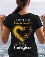 It takes a lot of love & sparkle to be a caregiver tshirt