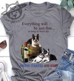 Everything will be just fine as long as there are boston terriers and wine dog t-shirt