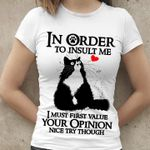 Cat in order to insult me i must first value your opinion nice try through tshirt