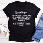 Sometimes the thoughts in my head get so bored this is rarely a good thing tshirt