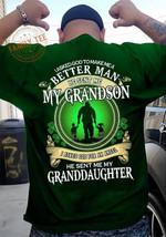 I asked god to make me a better man he sent me my grandson tshirt